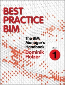 The BIM Manager's Handbook: Guidance for Professionals in Architecture, Engineering and Construction