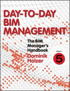 The BIM Manager's Handbook, Part 5: Day-to-Day BIM Management